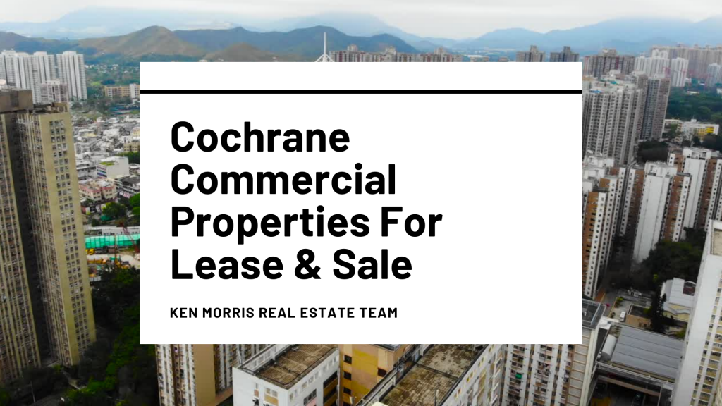 Cochrane Commercial Properties For Sale and Lease